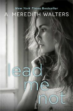 Lead Me Not by A. Meredith Walters | Publisher: Gallery Books | Publication Date: August 5, 2014 | http://ameredithwalters.blogspot.com | Contemporary Romance
