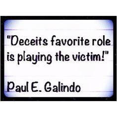 Those who deceive hide their deceit by playing the victim! They do this to make us feel guilty for suspecting their dishonesty! By making us feel guilty they manipulate in order to cover tracks! Don't be deceived !
