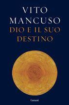 Dio e il suo destino - Mancuso Vito - Garzanti Libri Books Online, Physics, Kindle, Fiction, Ebooks, Love You, Lettering, Pdf, Free