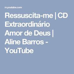 Ressuscita-me    CD Extraordinário Amor de Deus   Aline Barros - YouTube