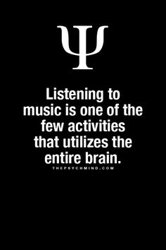 Listening to music is one of the few activities that utilizes the entire brain. ~ Sounds good, but is it true? It is excellent for the brain, however. Playing music is a most excellent way to develop your brain.