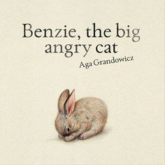 """Benzie, the big angry cat"" is a picture book for the youngest audience. Written in 2008, features illustrations completed in 2016."