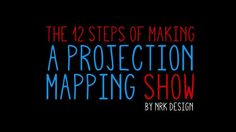The 12 Steps of Making a Projection Mapping Show