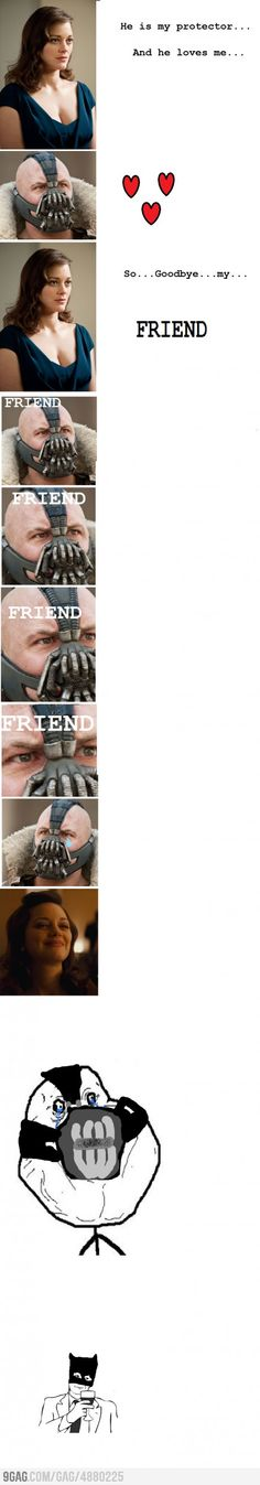 Friend zone Level: Bane. I think I just died. XD