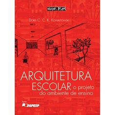Arquitetura Escolar - O Projeto do Ambiente de Ensino