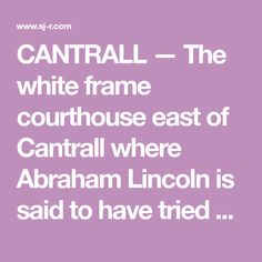 CANTRALL — The white frame courthouse east of Cantrall where Abraham Lincoln is said to have tried his first case has been designated a historic landmark by the Sangamon County Board. Pull Wagon, Justice Of The Peace, How To Build A Log Cabin, Central Illinois, Maine House, Abraham Lincoln, Frame, Board, Picture Frame