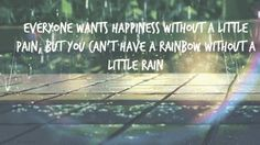 You can't have a rainbow without a little rain.