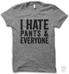 i hate pants and everyone