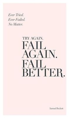 """Ever Tried.  Ever Failed.  No Matter.  Try again.  Fail again.  Fail better.""  - Samuel Beckett #WWWQuotesToLiveBy"