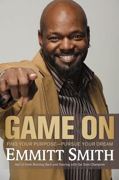 Game On: Find Your Purpose--Pursue Your Dream by Emmitt Smith. $18.67. Author: Emmitt Smith. 295 pages. Publisher: Tyndale House Publishers, Inc. (August 25, 2011)