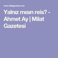 Yalnız mısın reis? - Ahmet Ay | Milat Gazetesi