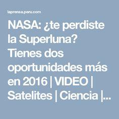 NASA: ¿te perdiste la Superluna? Tienes dos oportunidades más en 2016 | VIDEO | Satelites | Ciencia | Tecnología Y Ciencia | La Prensa Peru