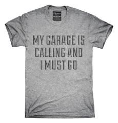 My Garage Is Calling and I Must Go T-Shirt, Hoodie, Tank Top