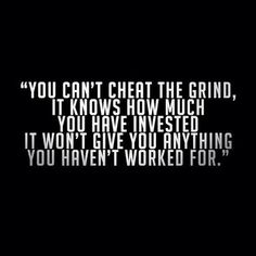 It may suck at times but you can never cheat on the grind !!