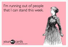 This is soooo true this week!