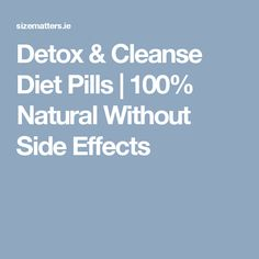 Detox & Cleanse Diet Pills | 100% Natural Without Side Effects