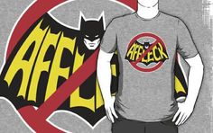 Nay Batman, Ben Affleck t-shirt.