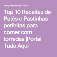 Top 10 Receitas de Patês e Pastinhas perfeitas para comer com torradas |Portal Tudo Aqui