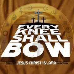 "Amen! ~ Philippians 2:10-11~ ♥ ~ ""at the name of Jesus EVERY knee should bow, in heaven and on earth AND UNDER THE EARTH, and EVERY tongue acknowledge that Jesus Christ is Lord, to the glory of God the Father."""