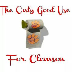 THE ONLY GOOD USE FOR CLEMSON