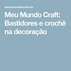 Meu Mundo Craft: Bastidores e crochê na decoração