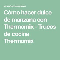 Cómo hacer dulce de manzana con Thermomix - Trucos de cocina Thermomix