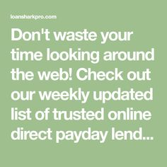 Don't waste your time looking around the web! Check out our weekly updated list of trusted online direct payday lenders no third party bad credit okay! Apply online for a loan from direct lenders only no teletrack 100 guaranteed approval!
