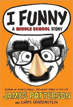 I Funny: A Middle School Story by James Patterson & Chrs Grabenstein. Ever want (or think) your a comedian?