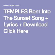 TEMPLES Born Into The Sunset Song + Lyrics + Download  Click Here