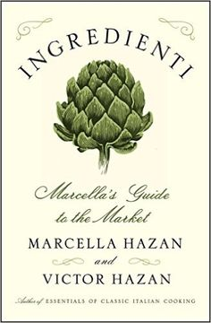 ISBN-13: 978-1451627367 Ingredienti: Marcella's Guide to the Market, Marcella Hazan, 7/18/16