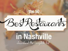 Hey there reader, use this list to navigate to each of the Top 50 Restaurants in Nashville. . Download the checklist for the Top 50 Restaurants in Nashville!   ....