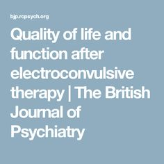 Quality of life and function after electroconvulsive therapy | The British Journal of Psychiatry