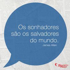 Os sonhadores são os salvadores do mundo. #sonhador #sonho #salvador #salvar #mundo #frases #mensagenscomamor