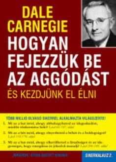 Dale Carnegie: Hogyan fejezzük be az aggódást és kezdjünk el élni - Sikerkalauz 2. Az örök klasszikus 2. Dale Carnegie, Coaching, Quotes, Books, Success, Business, Bebe, Livros, Libros