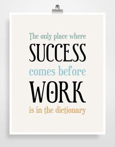 """""""The only place where success comes before work is in the dictionary."""" We value hard work at Young Company and realize success comes from the effort put in. Seeing this reminds us that our work is worth it for the success it brings to our clients, most importantly and us as well. #Success #Work #Effort"""