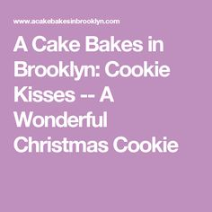 A Cake Bakes in Brooklyn: Cookie Kisses -- A Wonderful Christmas Cookie