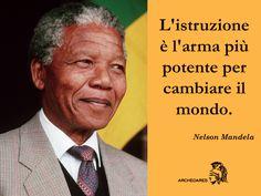 """""""L'istruzione è l'arma più potente per cambiare il mondo"""" (Nelson Mandela)"""