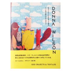 Odd Objects & Textiles - the Donna Wilson book! http://www.donnawilson.com/435-donna-wilson-odd-objects-textiles.html