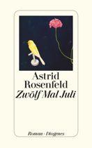 Astrid Rosenfeld     Zwölf Mal Juli     Roman, Hardcover Leinen, 160Seiten   € (D) 20.00 / sFr 27.00* / €(A)20.60