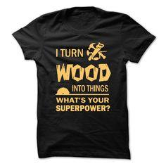 (Tshirt Discount Today) I turn wood [Teeshirt 2016] Hoodies, Funny Tee Shirts