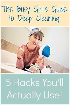 Easy Cleaning Ideas. Busy Girl's Guide to Deep Cleaning. 5 Hacks you'll actually use.