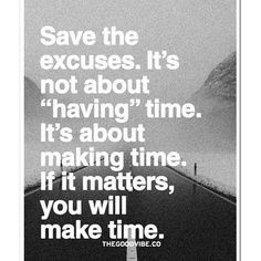 """- We all are busy, we all have schedules, obstacles, routines and dilemmas... what separates us is making the time to accomplish what really matters, pushing yourself to the limits and beyond it, even when you feel like giving up and doing what's easier... Save the excuses. It's not about """"having"""" time. It's about making time. If it matters, you will make time. #Padgram"""