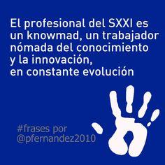 El profesional del SXXI es un knowmad (trabajador nómada del conocimiento y la innovación), en constante evolución. #frases por Paula Fernández-Ochoa