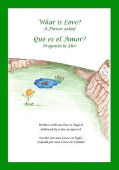 What is Love? A Flower Asked Que es el Amor? Pregunto la Flor: An English and Spanish Bilingual Chil