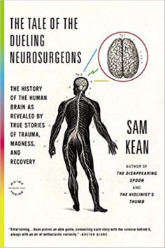 The Tale of the Dueling Neurosurgeons The History of the Human Brain by Sam Kean