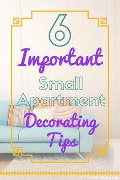 6 Important Small Apartment Decorating Tips--even good for a small house like mine!
