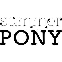 Summer Pony Text ❤ liked on Polyvore featuring text