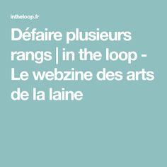 Défaire plusieurs rangs   in the loop - Le webzine des arts de la laine