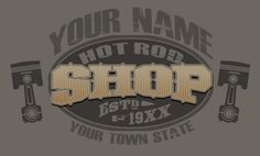 PERSONALIZED Hot Rood SHOP Design. Available at www.zazzle,com/digitalhotrod Send me your info to marko@digitalhotrod