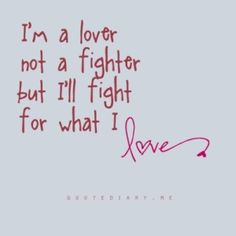 Lover, not a fighter.